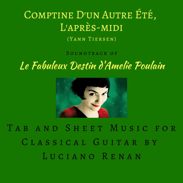 Comptine D'un Autre Été (Yann Tiersen) – Classical Guitar Arrangement by Luciano Renan (Tab + Sheet Music)