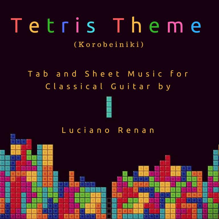 Tetris Theme (Korobeiniki) – Classical Guitar Arrangement by Luciano Renan (Tab + Sheet Music)