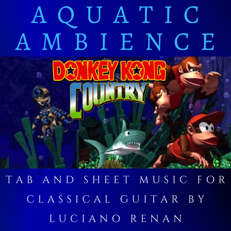 Aquatic Ambience (Donkey Kong Country) – Classical Guitar Arrangement by Luciano Renan (Tab + Sheet Music)