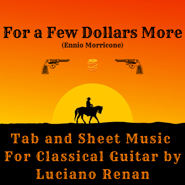 For a Few Dollars More (Ennio Morricone) – Classical Guitar Arrangement by Luciano Renan (Tab + Sheet Music)
